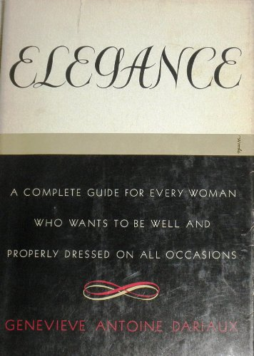 Elegance a Complete Guide for Every Woman W (Genevieve Antoine Dariaux A Guide To Elegance)