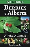 Wild Edible Berries of Alberta: A Field Guide