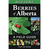 Wild Edible Berries of Alberta: A Field Guide