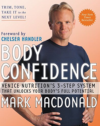 Book cover from Body Confidence: Venice Nutrition's 3-Step System That Unlocks Your Body's Full Potential by Mark Macdonald