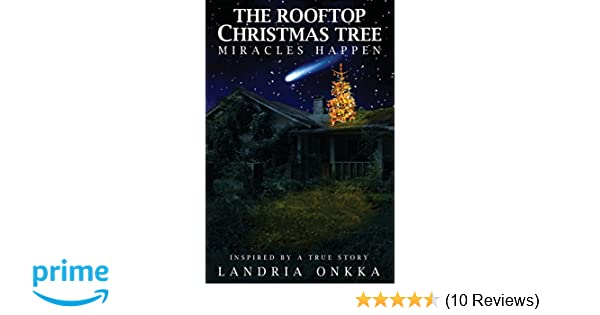 The Rooftop Christmas Tree.The Rooftop Christmas Tree Miracles Happen Landria Onkka