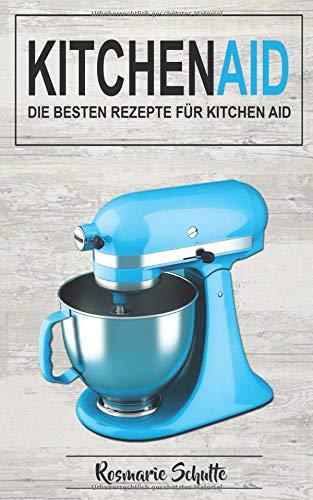Kitchen Aid  Die Besten Rezepte Für Kitchen Aid