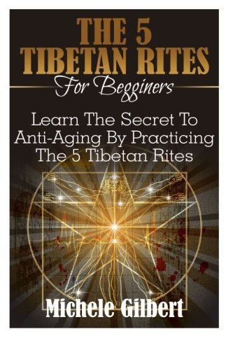51iwITaHx4L - The 5 Tibetan Rites For Beginners: Learn The Secret To Anti-Aging By Practicing The 5 Tibetan Rites (Kabbalah,Tarot,Anti-Aging,Mindfulness)