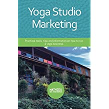 Yoga Studio Marketing: Practical tools, tips and information on how to run a yoga business.