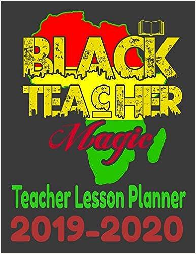 Black Teacher Magic Teacher Lesson Planner 2019-2020: 150 ...