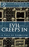 Evil Creeps in: a Tale of Exorcism, Thomas D. Taylor, 1479134228