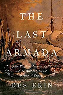 Book Cover: The Last Armada: Queen Elizabeth, Juan del Águila, and Hugh O'Neill: The Story of the 100-Day Spanish Invasion