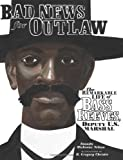 img - for Bad News for Outlaws: The Remarkable Life of Bass Reeves, Deputy U. S. Marshal (Exceptional Social Studies Titles for Intermediate Grades) (Nelson, Vaunda Micheaux) book / textbook / text book