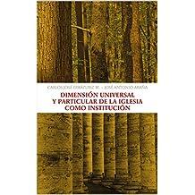 Dimensión universal y particular de la Iglesia como institución (Spanish Edition)