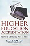 Higher Education Accreditation: How It's Changing, Why It Must by Paul L. Gaston (2013-12-04)