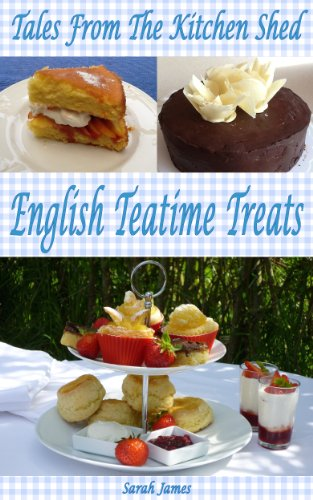 Tales From The Kitchen Shed: English Teatime Treats by Sarah James