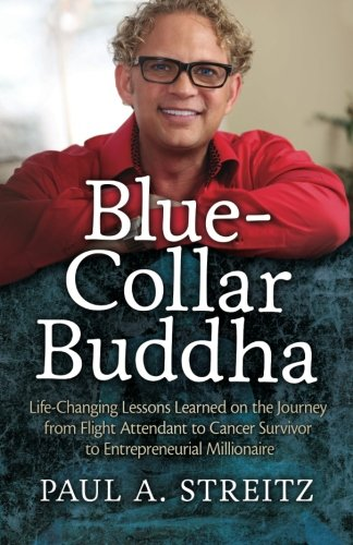 Download Blue-Collar Buddha: Life Changing Lessons Learned on the Journey from Flight Attendant to Cancer Survivor to Entrepreneurial Millionaire PDF