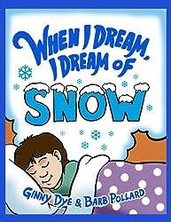 Bedtime Story:  When I Dream, I Dream of Snow! (The Ultimate Bedtime Story series for Children!) (When I Dream Bedtime Story Series Book 3)