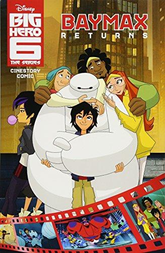 Disney Big Hero 6: The Series: Baymax Returns Cinestory Comic (Big Hero Six Volume 1)