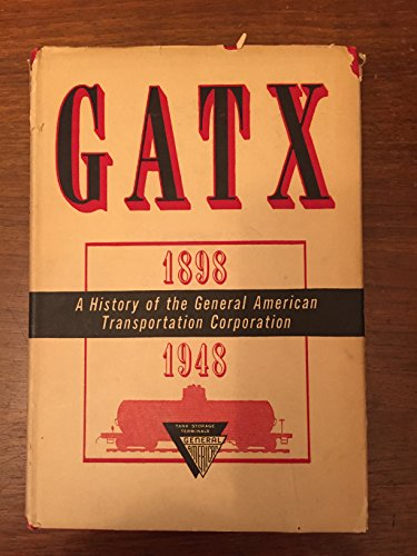 Gatx  A History Of The General American Transportation Corporation  1898 1948