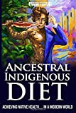The Ancestral Indigenous Diet: A Whole Foods