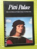 Pitti Palace : Guide to the Collections and Complete Catalogue of the Palatine Gallery, Chianni, Marco and Piacenti, Kirsten A., 0816106061