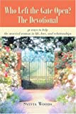 Who Left the Gate Open? the Devotional, Sylvia Woods, 0595414745