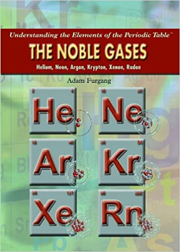 the noble gases helium neon argon krypton xenon radon understanding the elements of the periodic table adam furgang 9781435835580 amazoncom