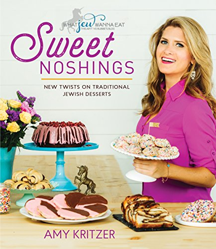 Sweet Noshings: New Twists on Traditional Jewish Desserts (What Jew Wanna Eat) (Sweet Eat)