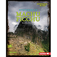 Mysteries of Machu Picchu (Ancient Mysteries (Alternator Books ® ))