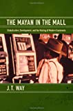 img - for The Mayan in the Mall: Globalization, Development, and the Making of Modern Guatemala book / textbook / text book