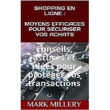 SHOPPING EN LIGNE :  MOYENS EFFICACES POUR SÉCURISER VOS ACHATS: Conseils, astuces et idées pour protéger vos transactions (Volume t. 2) (French Edition)