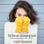 The Fine Art of Keeping Quiet | Charity Tahmaseb