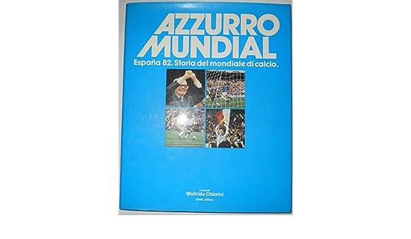 Azzurro Mundial. Espana 82. Storia di un mondiale di calcio ...