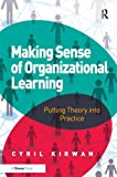 Making Sense of Organizational Learning: Putting Theory into Practice