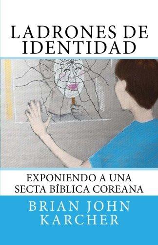 Ladrones de Identidad: Exponiendo a una secta biblica coreana  [Karcher, Brian John] (Tapa Blanda)