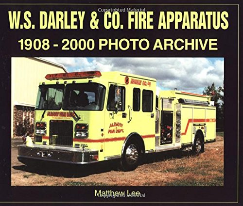 W. S. Darley & Co. Fire Apparatus: 1908-2000 Photo Archive by Enthusiast Books
