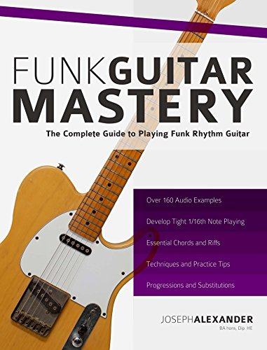 Pdf eBooks Funk Guitar Mastery: The Complete Guide to Playing Funk Rhythm Guitar