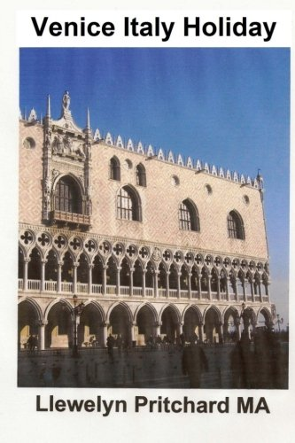 Read Online Venice Italy Holiday: :Italy, Holidays, Venice, Travel, Tourism (The Illustrated Diaries of Llewelyn Pritchard MA) (Volume 5) (Indonesian Edition) pdf epub