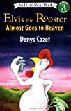 Elvis the Rooster Almost Goes to Heaven, Denys Cazet, 0060005025