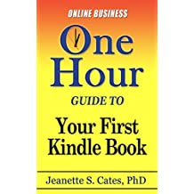 Your First Kindle Book: How To Write, Format, and Publish Your Kindle Book This Week (One Hour Guides 4)