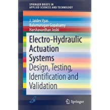 Electro-Hydraulic Actuation Systems: Design, Testing, Identification and Validation