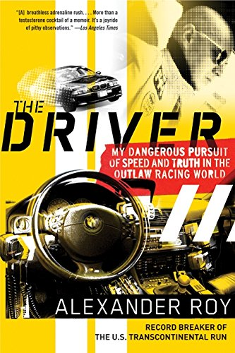 The Driver: My Dangerous Pursuit of Speed and Truth in the Outlaw Racing World (The Best Driver In The World)