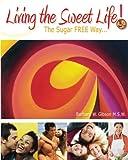 Living the Sweet Life - The Sugar FREE Way