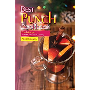 Best Punch Cookbook: Punch Recipes to Make Your Food Exciting