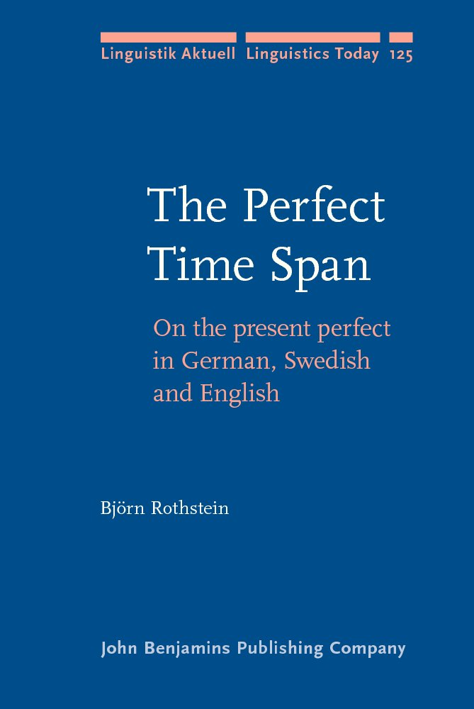 Read Online The Perfect Time Span: On the present perfect in German, Swedish and English (Linguistik Aktuell/Linguistics Today) pdf epub
