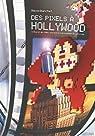 Des Pixels à Hollywood : Cinéma et jeu vidéo, une histoire économique et culturelle par Blanchet