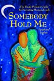 Somebody Hold Me: The Single Person's Guide to Nurturing Human Touch