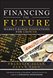 Financing the Future: Market-Based Innovations for Growth (Wharton School Publishing--Milken Institute Series on Financial Innovations) (English Edition)