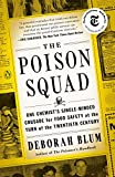 The Poison Squad: One Chemist's Single-Minded Crusade for Food Safety at the Turn of the Twentieth Century