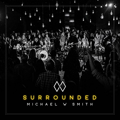 Michael W. Smith - Surrounded 2018