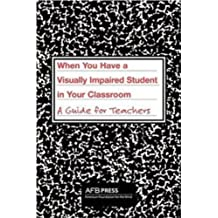 When You Have a Visually Impaired Student in Your Classroom: A Guide for Teachers