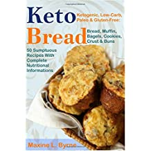 Keto Bread: Ketogenic, Low-Carb, Paleo & Gluten-Free; Bread, Muffin, Bagels, Cookies, Crust & Buns Recipes