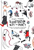 Illustration: What's the Point?: A Book of Illustrated Review and Comparison