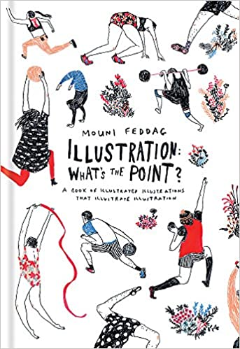 Illustration A Book of Illustrated Illustrations that Illustrate Illustration Whats the Point?